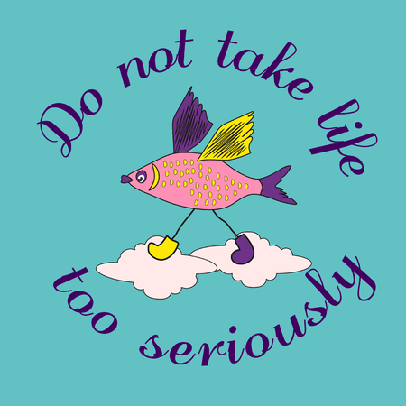 motivated: Inspirational Motivated Quote Do Not Take Life Too Seriously Illustration