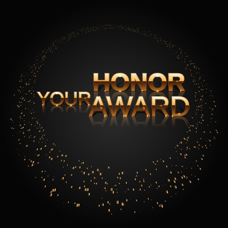 honour: Art Deco style. Luxury characters. Your Honor Award. Celebration ceremony concept. Nomination background. Stylish golden lletters and ring from gold particles. Vector illustration