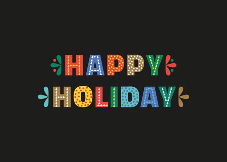 season: Happy Holiday cute fancy colorful letters. Season greeting postcard headline text. Typographic playful poster concept. Design of festive party words decoration banner background. Vector illustration. Illustration