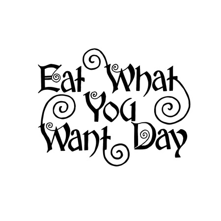 what to eat: Eat What You Want Day. Stock Vector Illustration Typographic print poster design. T shirt hand lettered calligraphic design. Illustration