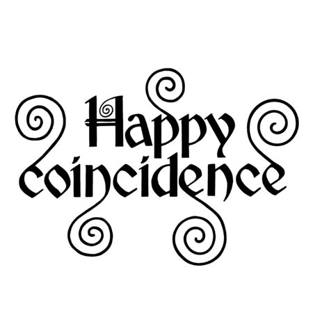 coincidence: Happy coincidence. Stock Vector Illustration Typographic print poster design T shirt hand lettered calligraphic design.