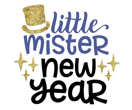 little mister new year. Hand drawn lettering for Xmas greetings cards, Vector illustration isolated on white background for Tshirt designs, baby prints and decoration.