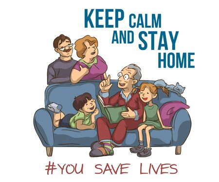 Motivational poster about coronavirus outbreak. The family of parents, children, grandparents, pets remain calm and stay at home to stop the spread of the pandemic. You save lives - inspirational slogan vector illustration.