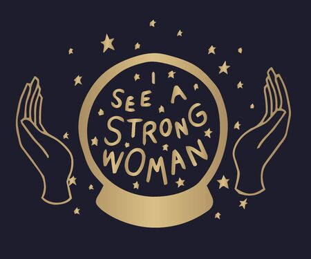 I see you are a strong woman, Hands are set in a simple flat esoteric boho style. Women's collection   with various symbols, a magic ball of predictions with stars and magic.