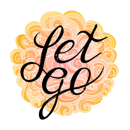 let go: Custom hand lettering apparel t-shirt print design, typographic composition phrase quote poster. Let go on creative hand drawn background