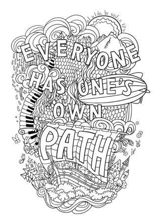 has: Beautiful phrase about life  hand lettering and doodles elements background. Hand drawn illustration, quote, aphorism. Editable. Everyone has ones own path. Easily editable Illustration