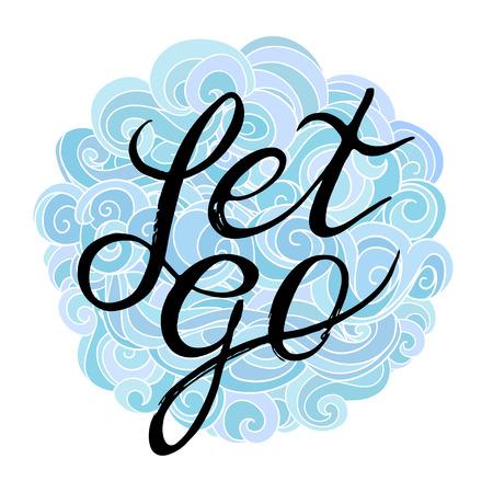 Inspiration und Förderung Zitat - Let Go auf einem hübschen Hintergrund der Wolken Overhead-Locken. Geeignet für den Druck auf Kleidung, T-Shirts. Vektor-Illustration. Typografische Handwritten Hand Buchstaben Begriff
