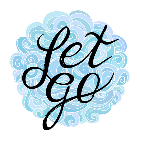 let go: Inspirational and encouraging quote - Let Go  on a pretty background of clouds overhead curls. Suitable for printing on clothes, T-shirts. Vector illustration. Typographic Handwritten hand lettered phrase