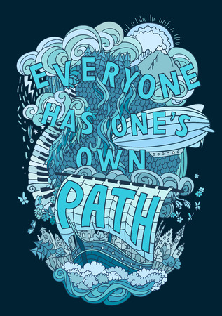 has: Beautiful phrase about life  hand lettering and doodles elements background. Hand drawn vector illustration, quote, aphorism. Blue colors. Everyone has ones own path. Easily editable