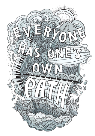has: Beautiful phrase about life  hand lettering and doodles elements background. Hand drawn vector illustration, quote, aphorism. Everyone has ones own path