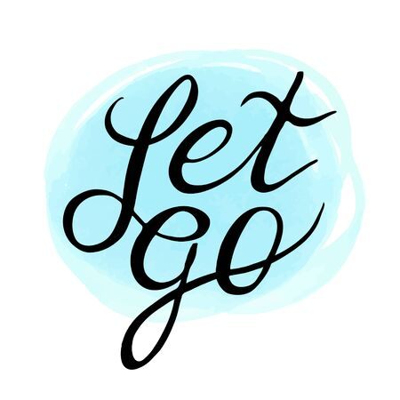 let go: Inspirational and encouraging quote - Let Go  on soft blue background. Vector illustration. Typographic Handwritten hand lettered phrase