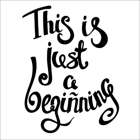 beginning: This Is Just a Beginning motivation square acrylic stroke poster. Text lettering positive of an inspirational quote .