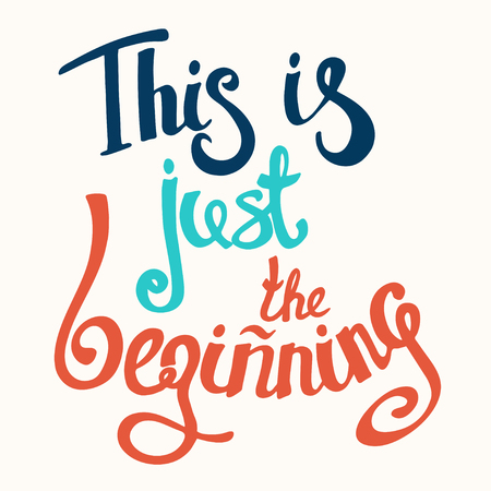 beginning: This Is Just the Beginning motivation square acrylic stroke poster. Text lettering positive of an inspirational quote . Illustration