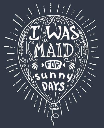 ベクトル図手を描き肯定的な引用とバルーン動機付けタイポグラフィ ポスターのレタリングします。晴れた日のメイドをだった。コンセプト画像面白い引用。T シャツやバッグにプリント。