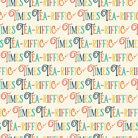 Tea-riffic Times pun lettering. Fun Tea time lettering. Seamless vector pattern background. Hand drawn funny phrase. Retro print for packaging, fabric, menu, cafe, bakery, tea party, cards, winter