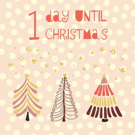 1 Day until Christmas vector illustration. Christmas countdown one day. Vintage style. Hand drawn Christmas trees and gold foil stars. Holiday design for card, poster, blog, banner, website, posts Ilustração