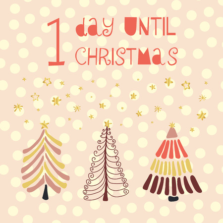 1 Day until Christmas vector illustration. Christmas countdown one day. Vintage style. Hand drawn Christmas trees and gold foil stars. Holiday design for card, poster, blog, banner, website, posts