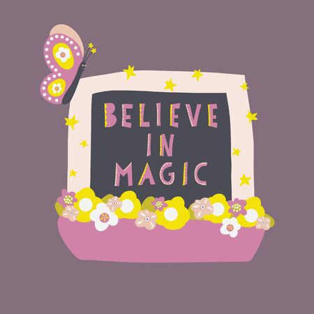 Believe in magic. Magical lettering in window with flowers and butterfly. Handwritten vector illustration inscription quote for greeting card, invitation, posters, print and t-shirt