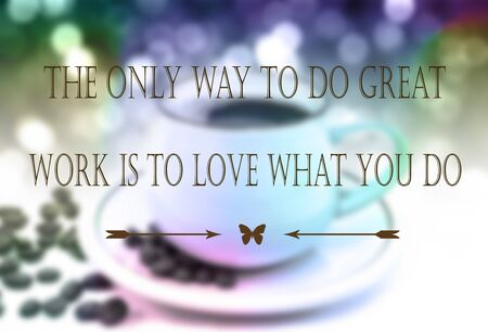 Inspiration Motivational Quotes on coffee Background.