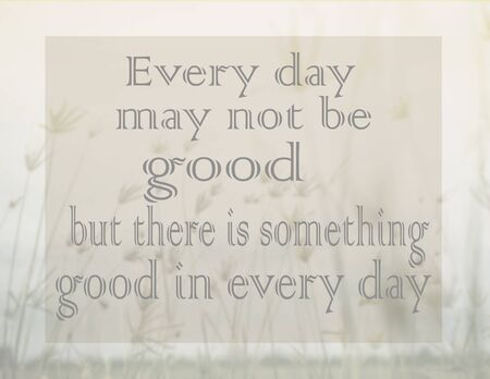 every day: Inspirational Typographic Quote - Every day may not be good but there is something good in every day