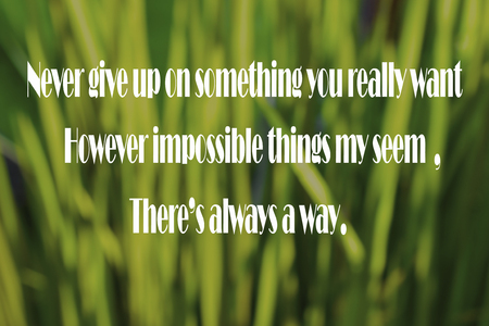 seem: Inspirational quote - Never give up on something you really want. However impossible things my seem, Theres always a way. Stock Photo