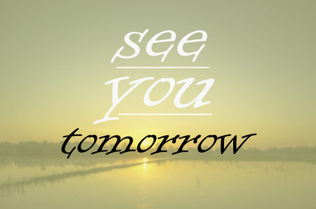 life quote. Inspirational quote on sunset background. Motivational typograph-  see you tomorrow