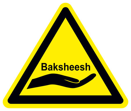 gratification: Baksheesh. Traditional kind of gift or gratification in Middle East and South Asia as well as certain form of corruption or bribery