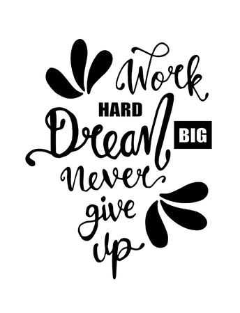 Work hard, dream big and never give up. Motivational quote. - Vector