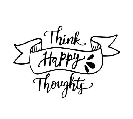 Think happy thoughts.Inspirational quote.Hand drawn illustration with hand lettering. - Vector
