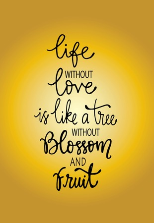 Life without love is like a tree without blossom and fruit, hand drawn typography poster. T shirt hand lettered calligraphic design. Inspirational vector typography. - Vector