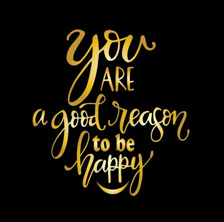 You are a good reason to be happy, hand drawn typography poster. T shirt hand lettered calligraphic design. Inspirational vector typography. - Vector