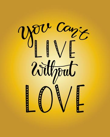 You cant live without love, hand drawn typography poster. T shirt hand lettered calligraphic design. Inspirational vector typography. - Vector  イラスト・ベクター素材