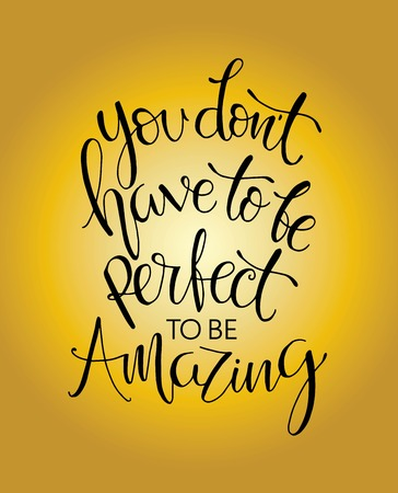 You don't have to be perfect to be amazing quote print in vector.Lettering quotes motivation for life and happiness Vektorové ilustrace