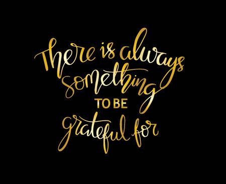 There is always something to be grateful for Vintage motivational hand drawn lettering poster. Vector hand drawn typography concept. T-shirt design or home decor element
