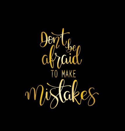 Dont be afraid to make mistakes quote lettering. Calligraphy inspiration graphic design typography element. Hand written postcard.