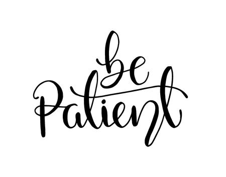 Be patient - simple inspire and motivational quote. Hand drawn beautiful lettering. Print for inspirational poster, t-shirt, bag, cups, card, flyer, sticker, badge. Elegant calligraphy sign