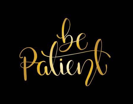 Be patient - simple inspire and motivational quote. Hand drawn beautiful lettering. Print for inspirational poster, t-shirt, bag, cups, card, flyer, sticker, badge. Elegant calligraphy sign  イラスト・ベクター素材