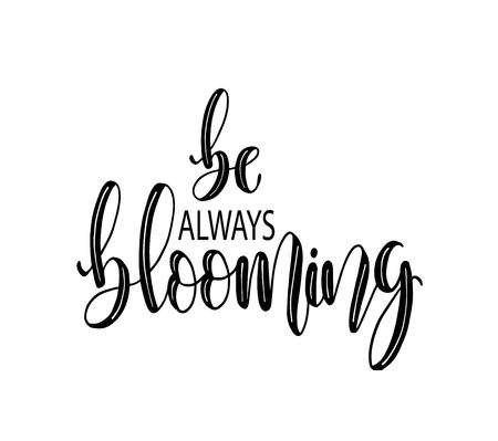 Be always blooming, hand lettering inscription text, motivation and inspiration positive quote, calligraphy vector illustration  イラスト・ベクター素材