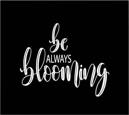 Soyez toujours en fleurs, texte d'inscription de lettrage à la main, citation positive de motivation et d'inspiration, illustration vectorielle de calligraphie