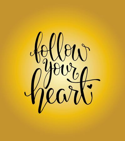Follow your heart - inscription hand lettering vector.Typography design. Greetings card