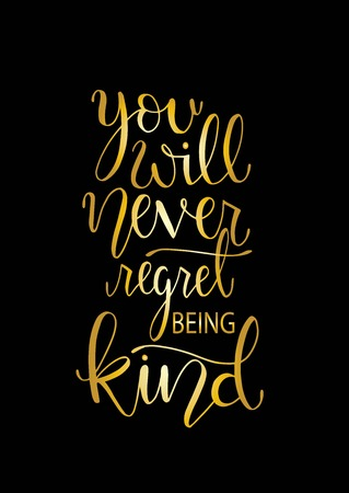 You will never regret being kind. Inspirational hand lettering quotes. Motivation saying for cards, posters and t-shirt