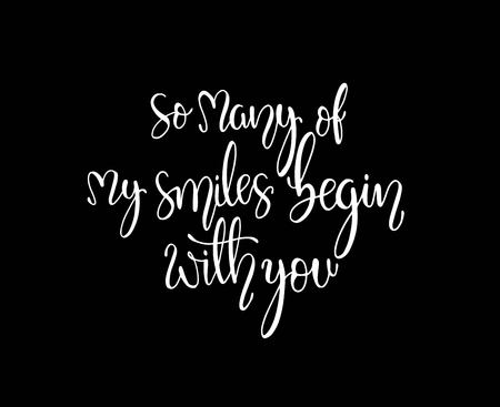 So many of my smiles begin with you. Inspirational hand lettering quotes. Motivation saying for cards, posters and t-shirt