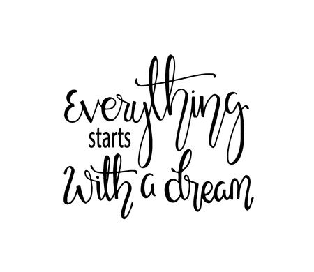 Hand drawn word. Brush pen lettering with phrase Everything starts with a dream