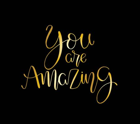 You are amazing. Positive quote handwritten with brush typography. Inspirational and motivational phrase. Hand lettering and calligraphy for designs: t-shirts, poster, greeting cards, etc