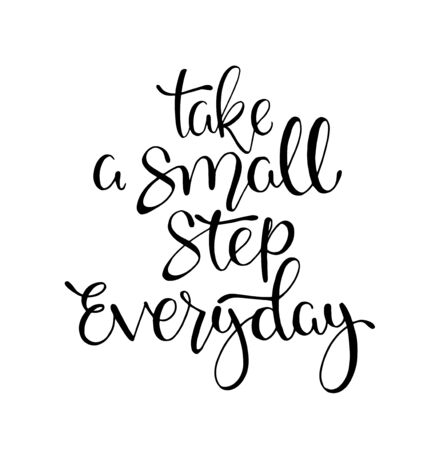Take a small step everyday - hand lettering inscription, motivation and inspiration positive quote to poster, printing, greeting card, version illustration