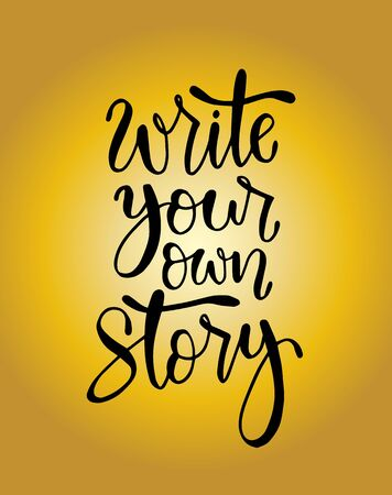 Write your own story, hand lettering inscription, motivation and inspiration positive quote to poster, printing, greeting card, vector illustration