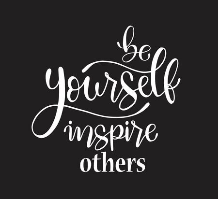 Be yourself inspire others, hand lettering inscription text, motivation and inspiration positive quote, calligraphy vector illustration