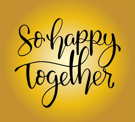 So happy together - hand lettering, Ink illustration, modern brush calligraphy.