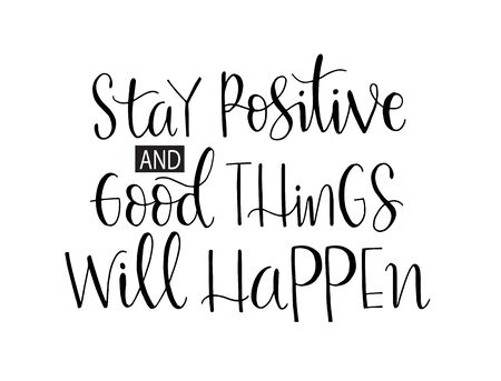 Stay positive and good things will happen, hand lettering, motivational quotes Ilustração Vetorial