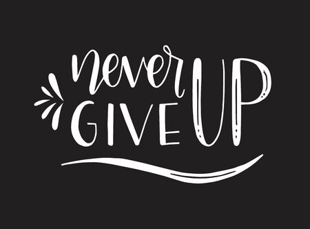 Never give up motivational quote. Hand written inscription. Hand drawn lettering. Never give up phrase. Vector illustration